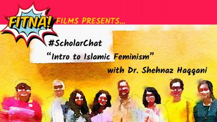 "Dark pink bar at the top. Below that is a blurred effect photo of several people against a yellow wall with a white rectangle top left. The FITNA logo appears top left along with yellow text: ""FITNA Films Presents"". Black text underneath that states: ""#ScholarChat Intro to Islamic Feminism with Dr. Shehnaz Haqqani"""