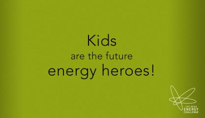 Kids are the future energy heroes.