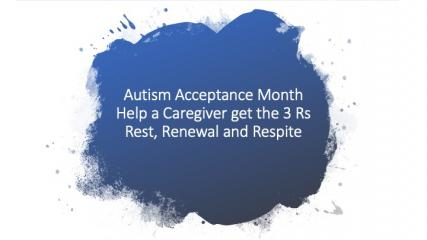 Autism Acceptance MonthHelp a Caregiver get the 3 RsRest, Renewal and Respite in a blue paint splotch